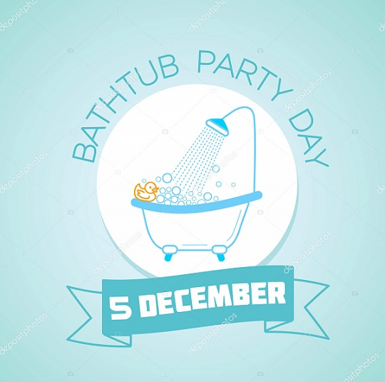 5 december  Bathtub Party Day